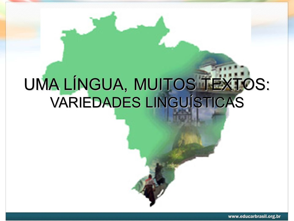 UMA LÍNGUA, MUITOS TEXTOS: VARIEDADES LINGUÍSTICAS