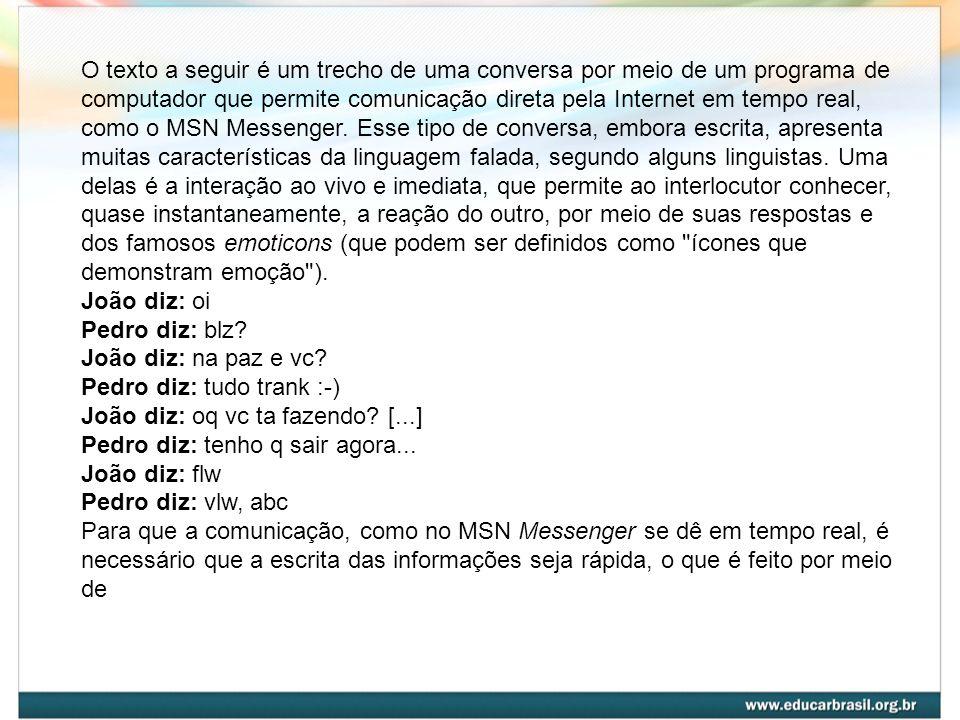 O texto a seguir é um trecho de uma conversa por meio de um programa de computador que permite comunicação direta pela Internet em tempo real, como o