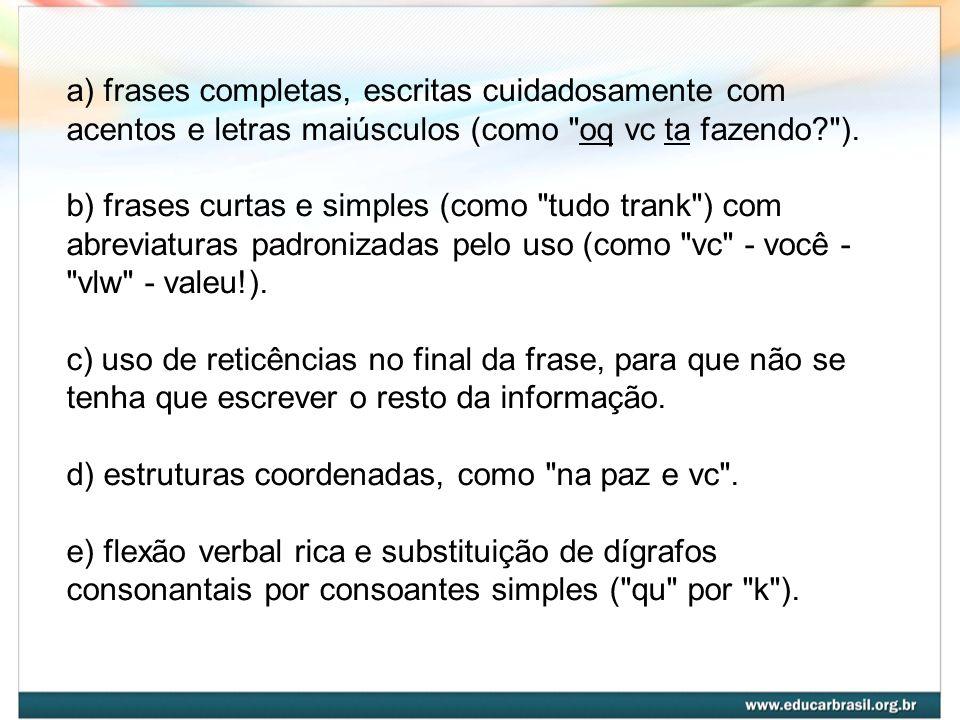 a) frases completas, escritas cuidadosamente com acentos e letras maiúsculos (como