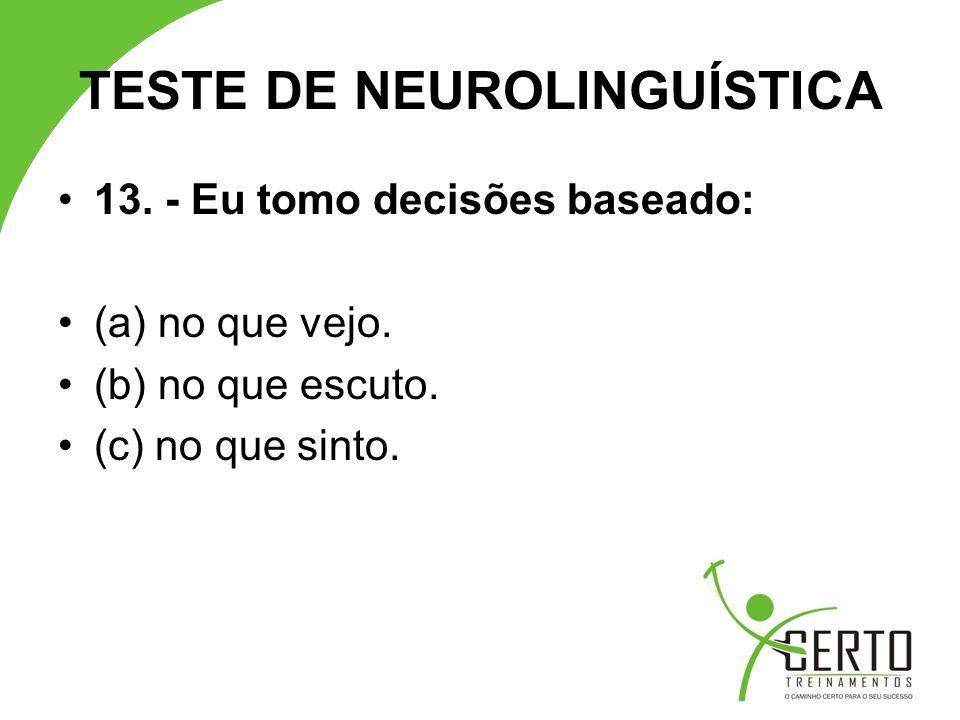 TESTE DE NEUROLINGUÍSTICA 13.- Eu tomo decisões baseado: (a) no que vejo.