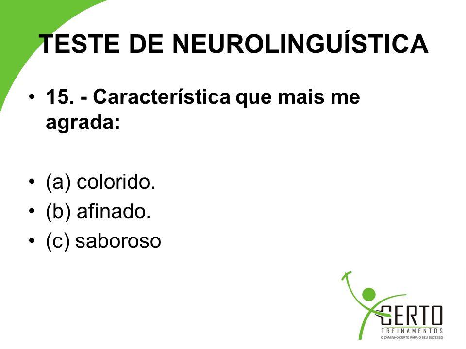 TESTE DE NEUROLINGUÍSTICA 15.- Característica que mais me agrada: (a) colorido.