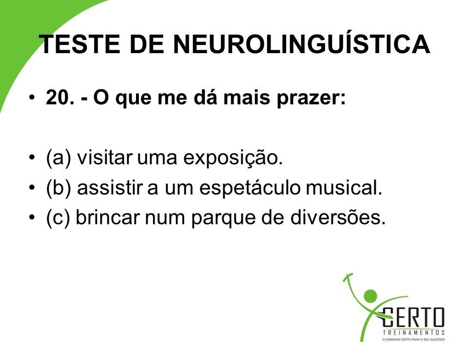TESTE DE NEUROLINGUÍSTICA 20.- O que me dá mais prazer: (a) visitar uma exposição.