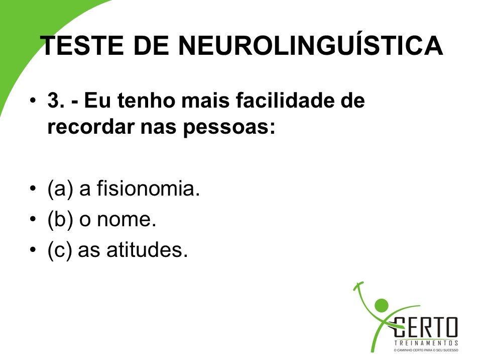 TESTE DE NEUROLINGUÍSTICA 3.- Eu tenho mais facilidade de recordar nas pessoas: (a) a fisionomia.