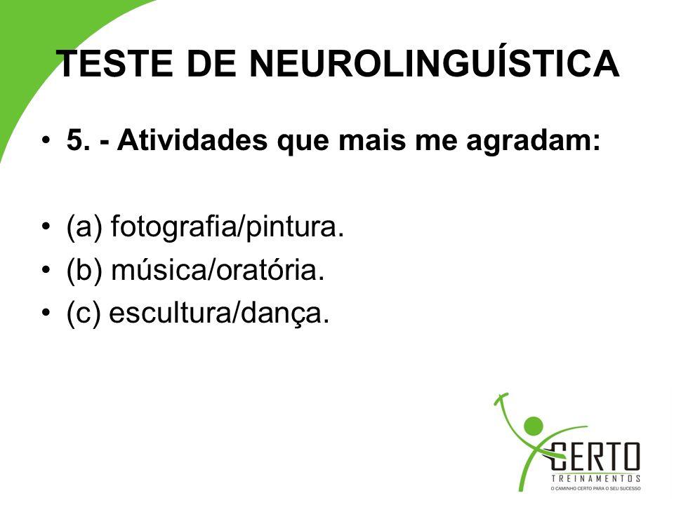 TESTE DE NEUROLINGUÍSTICA 5.- Atividades que mais me agradam: (a) fotografia/pintura.