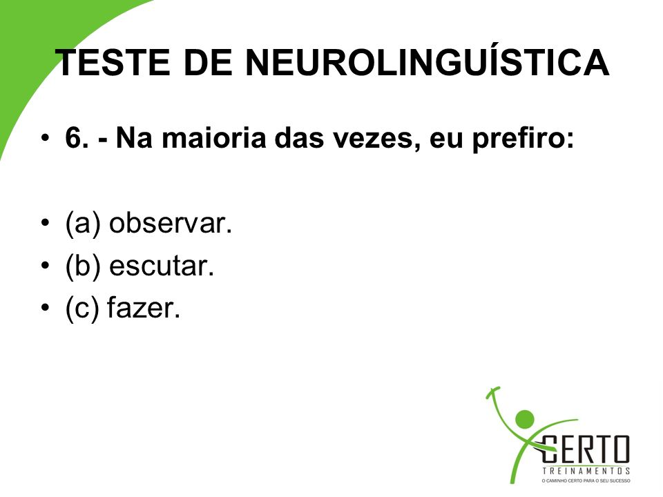 TESTE DE NEUROLINGUÍSTICA 6.- Na maioria das vezes, eu prefiro: (a) observar.