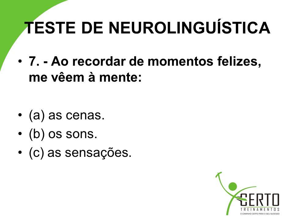 TESTE DE NEUROLINGUÍSTICA 18.- Eu me entusiasmo mais quando os outros: (a) mostram.