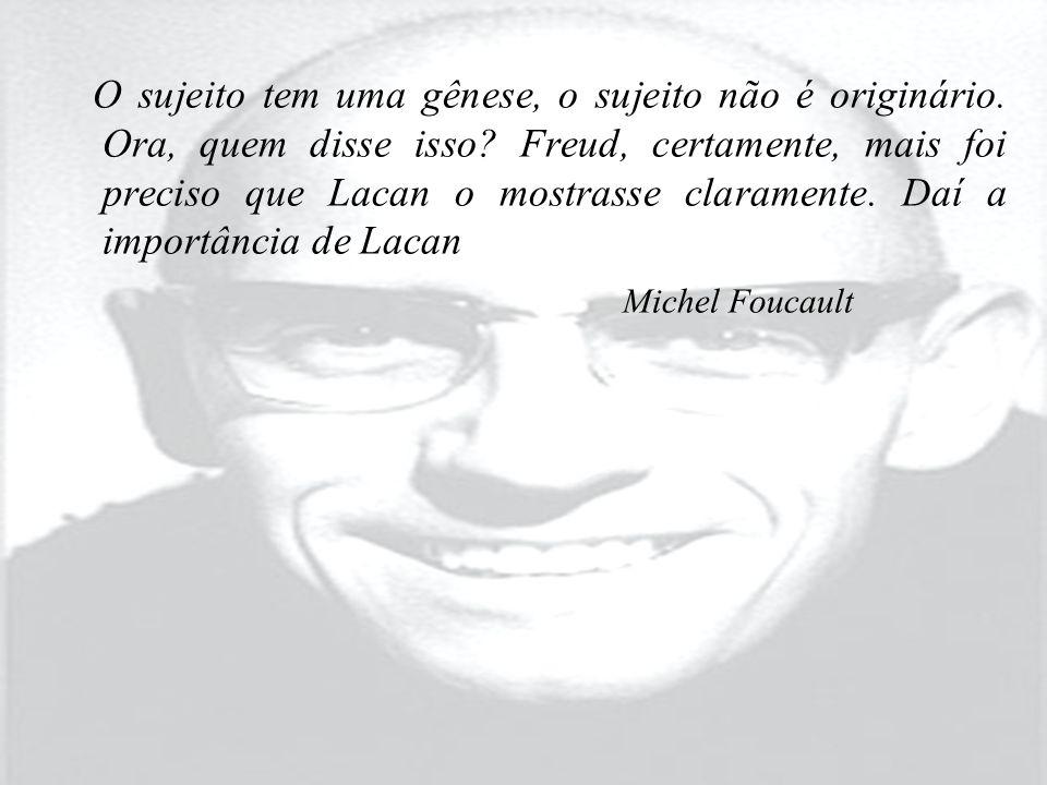 O sujeito tem uma gênese, o sujeito não é originário. Ora, quem disse isso? Freud, certamente, mais foi preciso que Lacan o mostrasse claramente. Daí