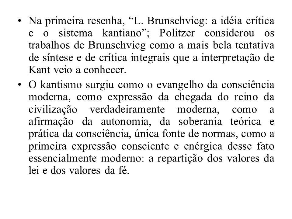 Na primeira resenha, L. Brunschvicg: a idéia crítica e o sistema kantiano; Politzer considerou os trabalhos de Brunschvicg como a mais bela tentativa