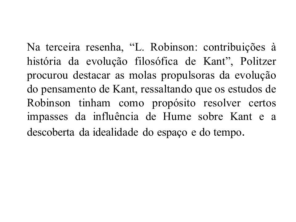 Na terceira resenha, L. Robinson: contribuições à história da evolução filosófica de Kant, Politzer procurou destacar as molas propulsoras da evolução