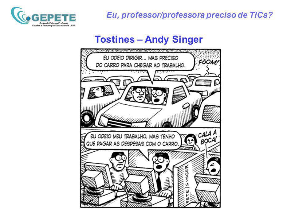 Eu, professor/professora preciso de TICs Tostines – Andy Singer