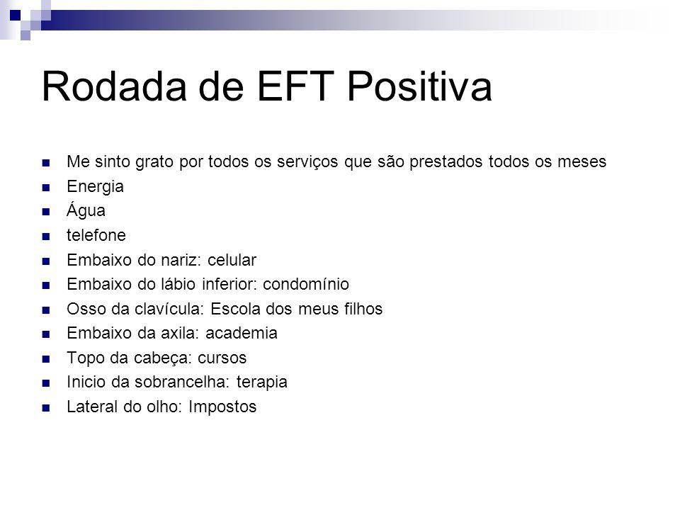 Rodada de EFT Positiva Me sinto grato por todos os serviços que são prestados todos os meses Energia Água telefone Embaixo do nariz: celular Embaixo d