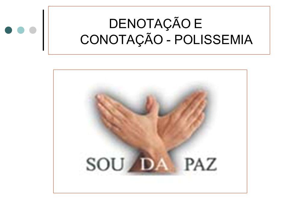 Denotação e conotação Denotação: É o uso do signo em seu sentido real. Conotação: É o uso do signo em sentido figurado, simbólico.