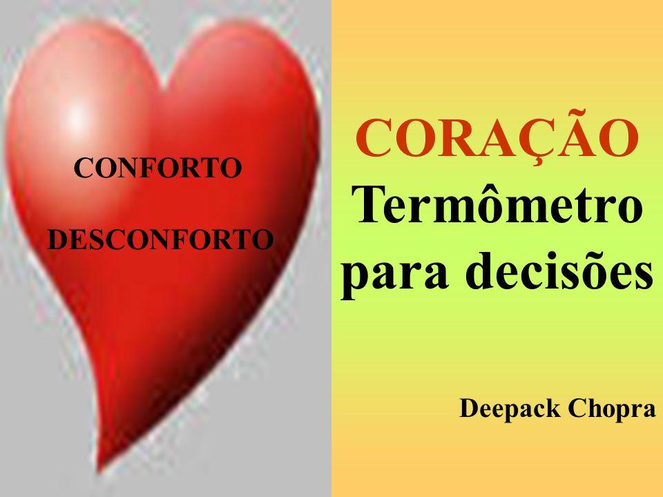 CONFORTO DESCONFORTO CORAÇÃO Termômetro para decisões Deepack Chopra