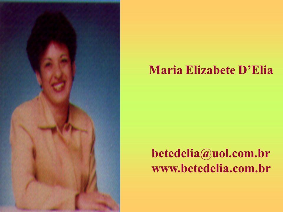 Maria Elizabete DElia betedelia@uol.com.br www.betedelia.com.br