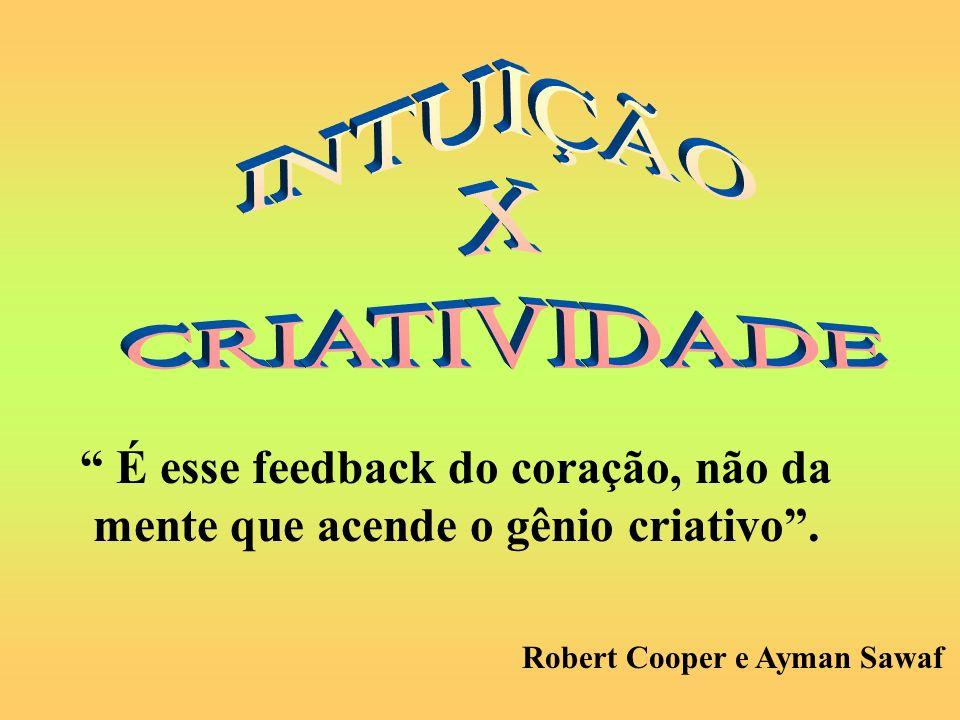 É esse feedback do coração, não da mente que acende o gênio criativo. Robert Cooper e Ayman Sawaf