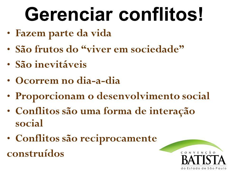Gerenciar conflitos! Fazem parte da vida São frutos do viver em sociedade São inevitáveis Ocorrem no dia-a-dia Proporcionam o desenvolvimento social C