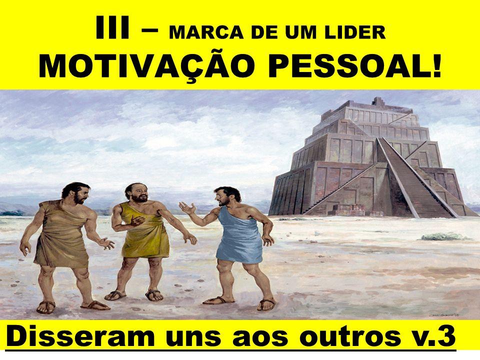 III – MARCA DE UM LIDER MOTIVAÇÃO PESSOAL! Disseram uns aos outros v.3