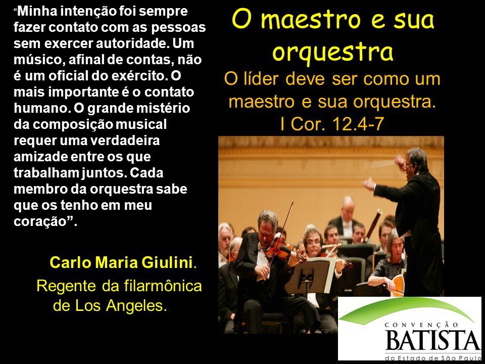 O maestro e sua orquestra O líder deve ser como um maestro e sua orquestra. I Cor. 12.4-7 Minha intenção foi sempre fazer contato com as pessoas sem e