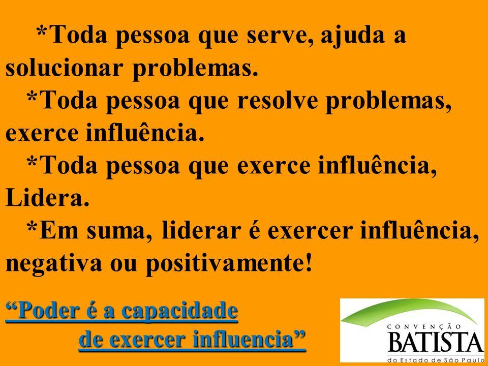 Poder é a capacidade de exercer influencia *Toda pessoa que serve, ajuda a solucionar problemas. *Toda pessoa que resolve problemas, exerce influência