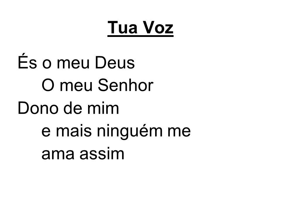 Tua Voz És o meu Deus O meu Senhor Dono de mim e mais ninguém me ama assim
