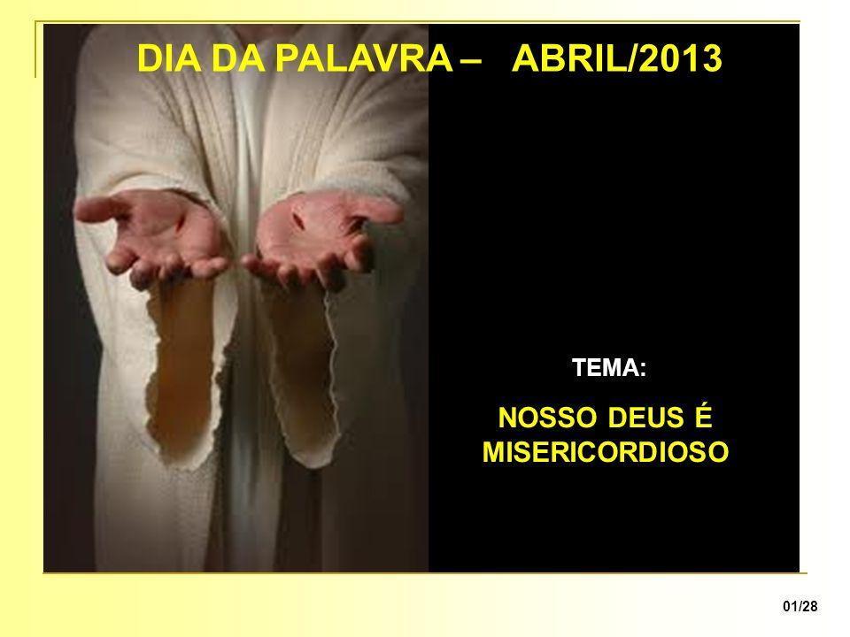 DIA DA PALAVRA – ABRIL/2013 TEMA: NOSSO DEUS É MISERICORDIOSO 01/28