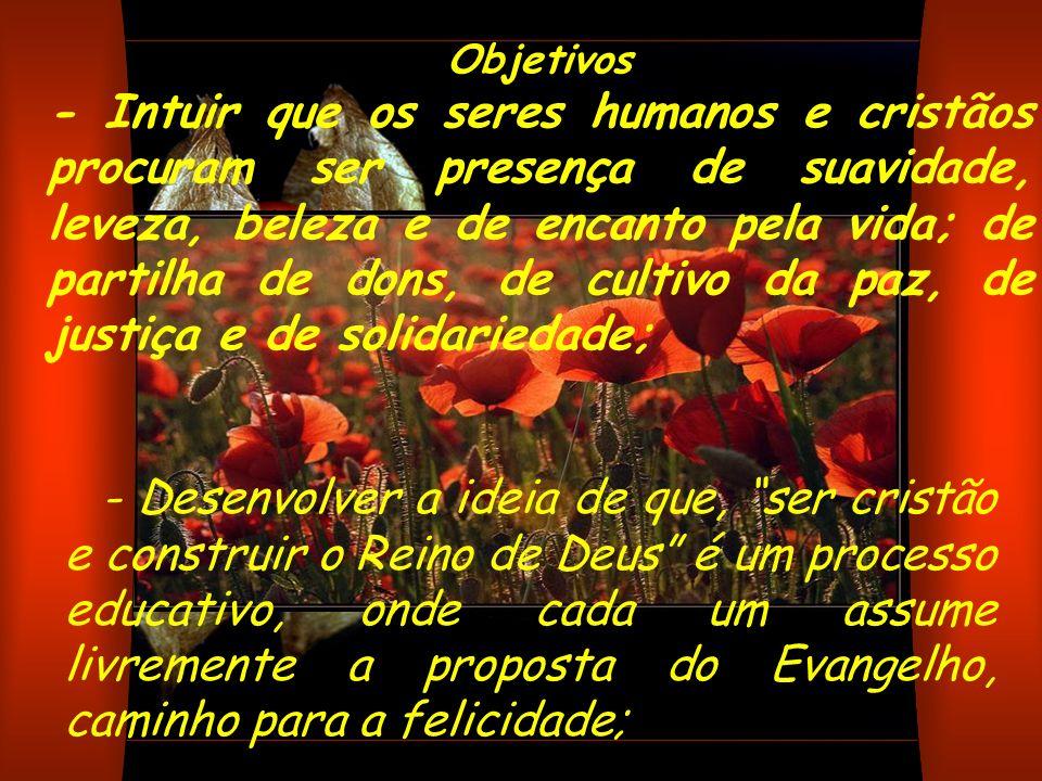 Objetivos - Intuir que os seres humanos e cristãos procuram ser presença de suavidade, leveza, beleza e de encanto pela vida; de partilha de dons, de