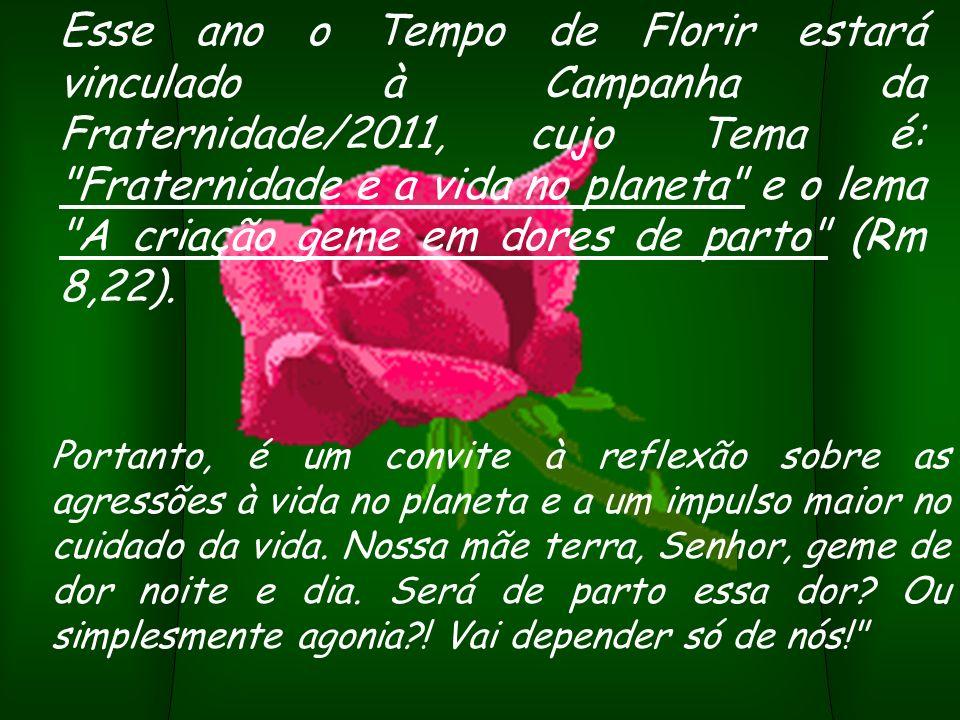 Esse ano o Tempo de Florir estará vinculado à Campanha da Fraternidade/2011, cujo Tema é: