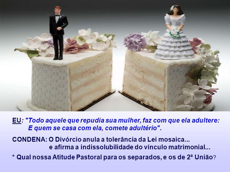 EU: Todo aquele que repudia sua mulher, faz com que ela adultere: E quem se casa com ela, comete adultério .