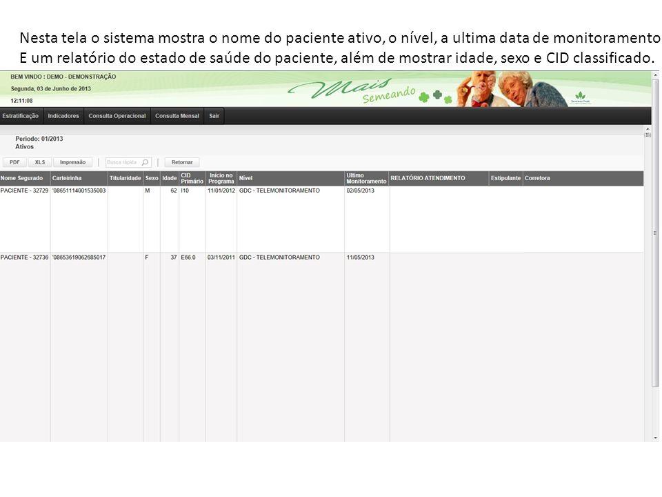 Nesta tela o sistema mostra o nome do paciente ativo, o nível, a ultima data de monitoramento E um relatório do estado de saúde do paciente, além de m