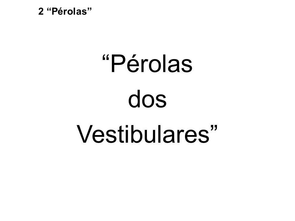 2 Pérolas Pérolas dos Vestibulares