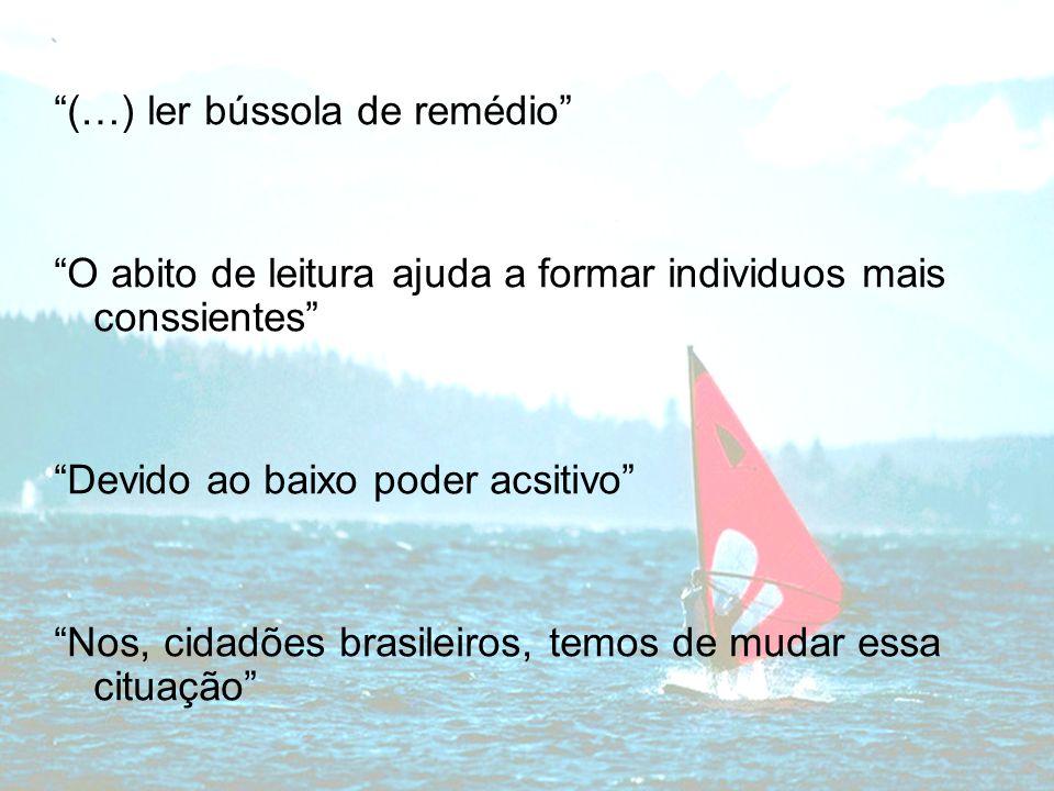 (…) ler bússola de remédio O abito de leitura ajuda a formar individuos mais conssientes Devido ao baixo poder acsitivo Nos, cidadões brasileiros, tem