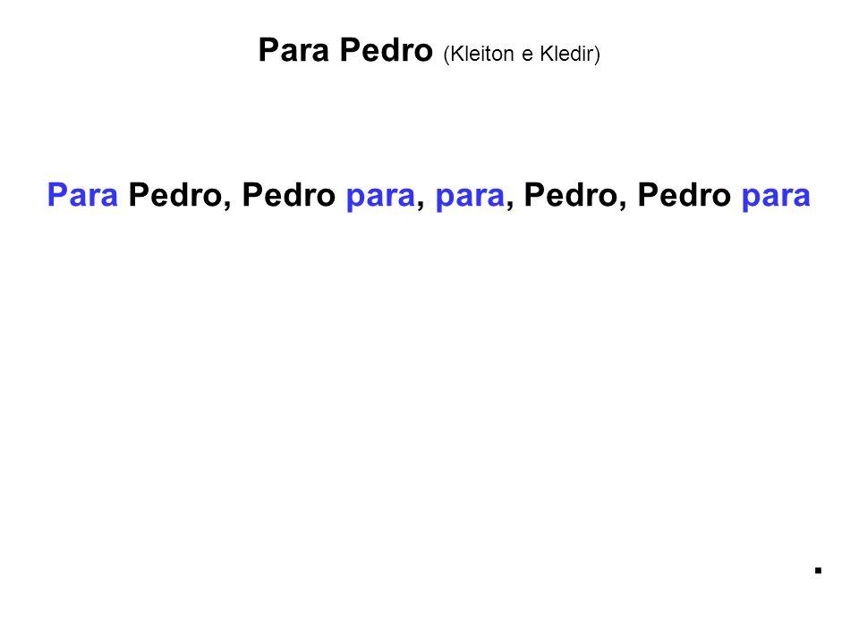 Para Pedro (Kleiton e Kledir) Para Pedro, Pedro para, para, Pedro, Pedro para.