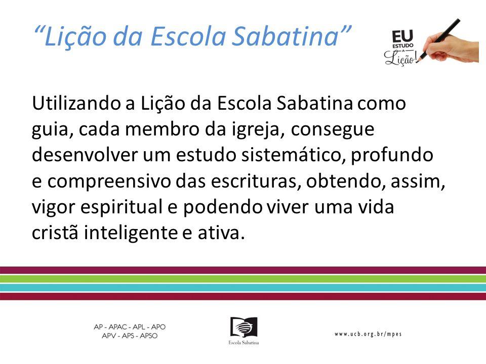 Lição da Escola Sabatina Utilizando a Lição da Escola Sabatina como guia, cada membro da igreja, consegue desenvolver um estudo sistemático, profundo