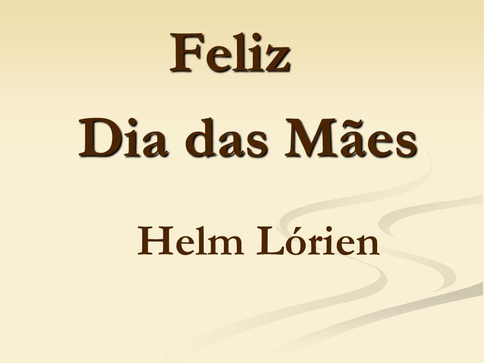 Feliz Feliz Dia das Mães Dia das Mães Helm Lórien