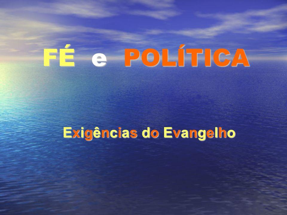 FÉ e POLÍTICA Exigências do EvangelhoExigências do EvangelhoExigências do EvangelhoExigências do Evangelho