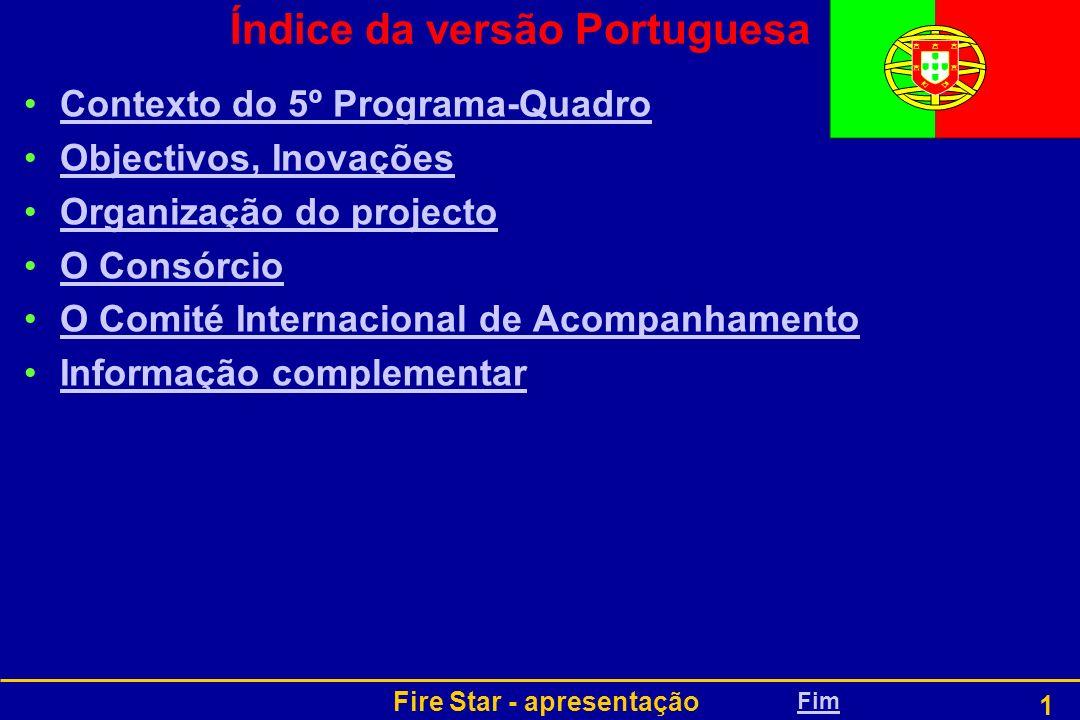 Fire Star - apresentação 1 Índice da versão Portuguesa Contexto do 5º Programa-Quadro Objectivos, Inovações Organização do projecto O Consórcio O Comi