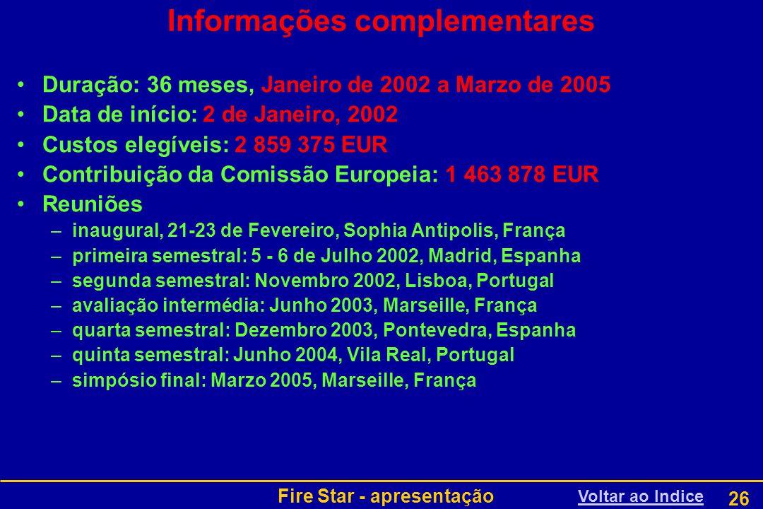 Fire Star - apresentação 26 Informações complementares Duração: 36 meses, Janeiro de 2002 a Marzo de 2005 Data de início: 2 de Janeiro, 2002 Custos el