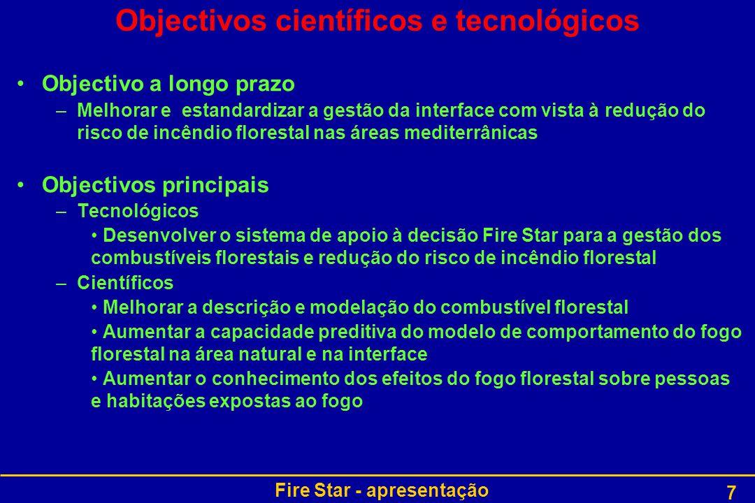 Fire Star - apresentação 7 Objectivos científicos e tecnológicos Objectivo a longo prazo –Melhorar e estandardizar a gestão da interface com vista à r