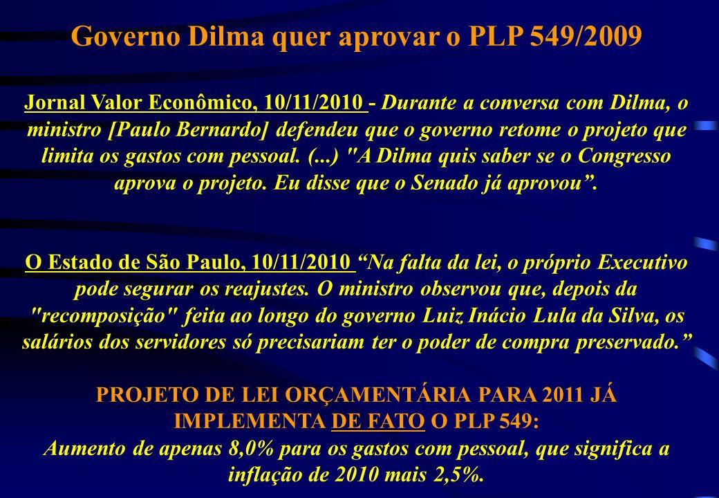 Governo Dilma quer aprovar o PLP 549/2009 Jornal Valor Econômico, 10/11/2010 - Durante a conversa com Dilma, o ministro [Paulo Bernardo] defendeu que o governo retome o projeto que limita os gastos com pessoal.