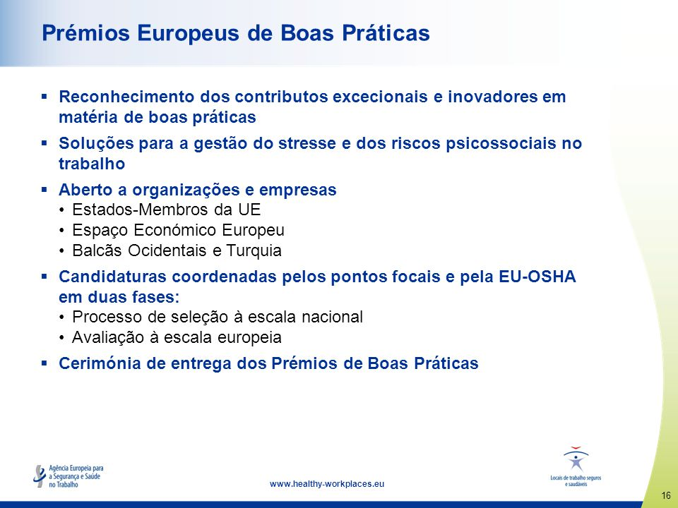 16 www.healthy-workplaces.eu Prémios Europeus de Boas Práticas Reconhecimento dos contributos excecionais e inovadores em matéria de boas práticas Sol