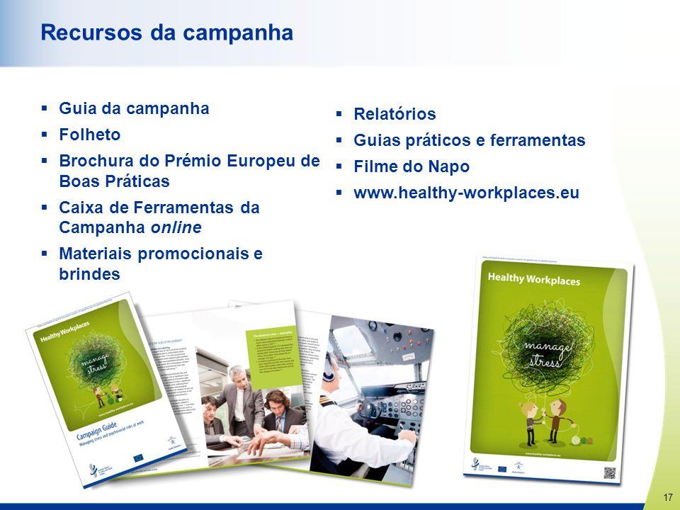 17 www.healthy-workplaces.eu Recursos da campanha Guia da campanha Folheto Brochura do Prémio Europeu de Boas Práticas Caixa de Ferramentas da Campanh