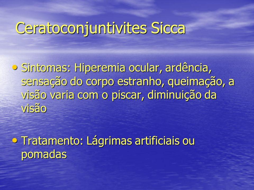 Ceratoconjuntivites Sicca Sintomas: Hiperemia ocular, ardência, sensação do corpo estranho, queimação, a visão varia com o piscar, diminuição da visão