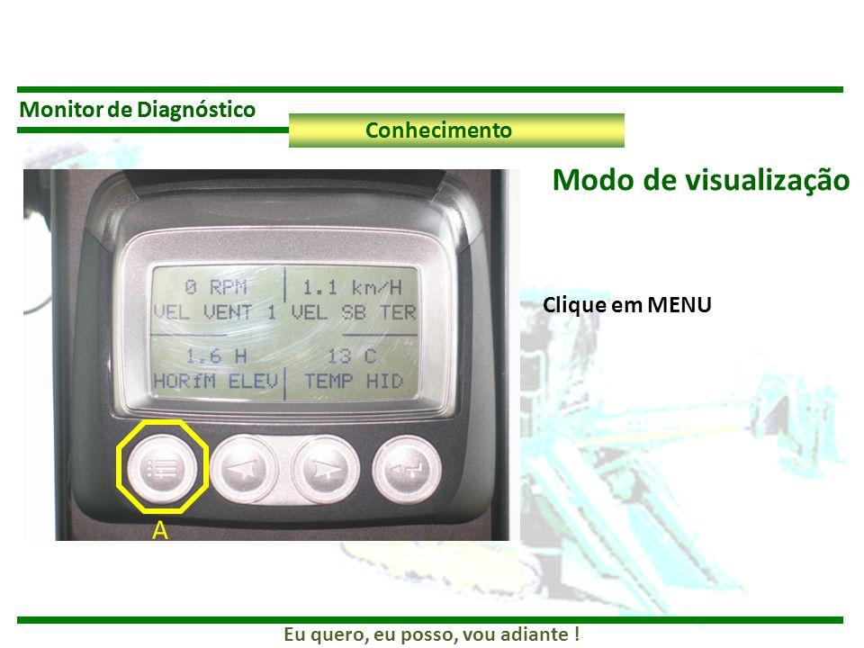 Eu quero, eu posso, vou adiante ! Monitor de Diagnóstico Conhecimento Monitor de Diagnóstico Conhecimento Clique em MENU A Modo de visualização