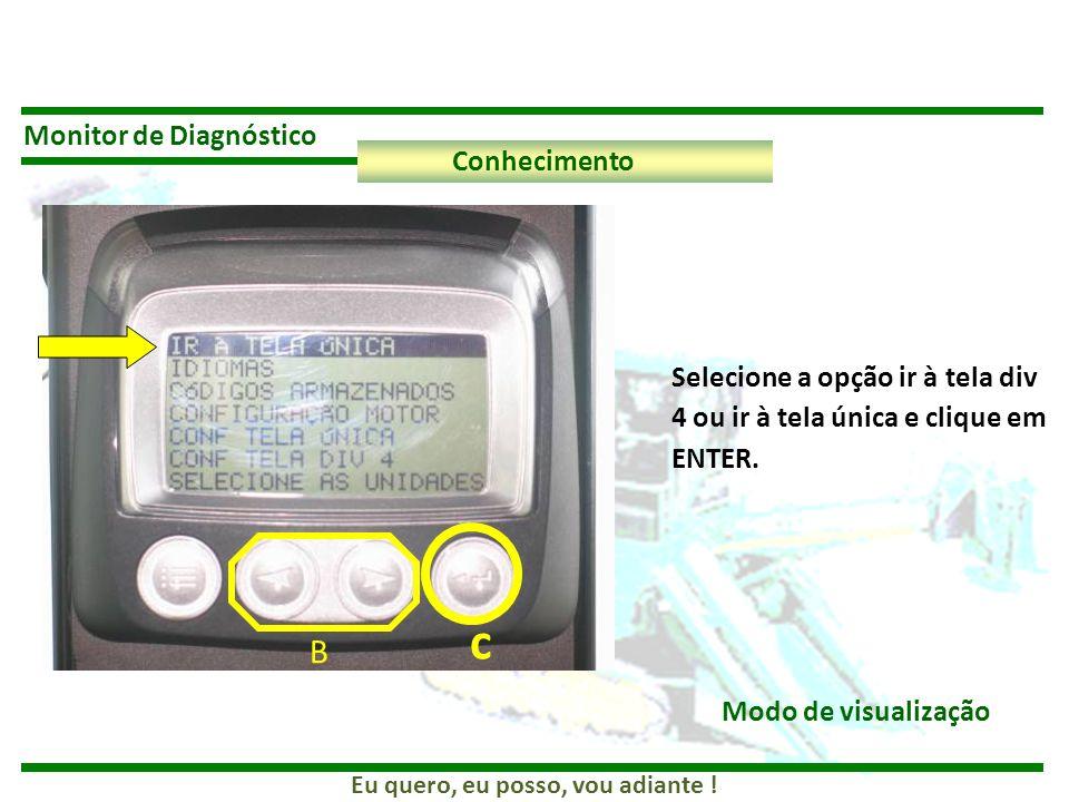 Eu quero, eu posso, vou adiante ! Monitor de Diagnóstico Conhecimento Selecione a opção ir à tela div 4 ou ir à tela única e clique em ENTER. Modo de