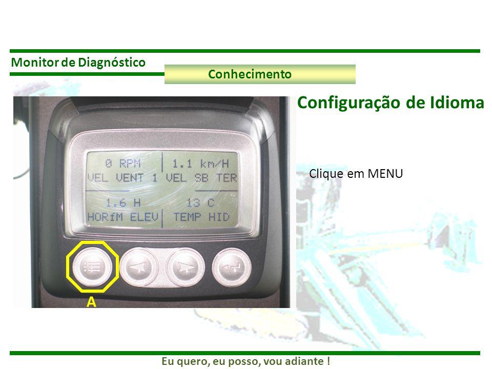 Eu quero, eu posso, vou adiante ! Monitor de Diagnóstico Conhecimento Clique em MENU A Configuração de Idioma
