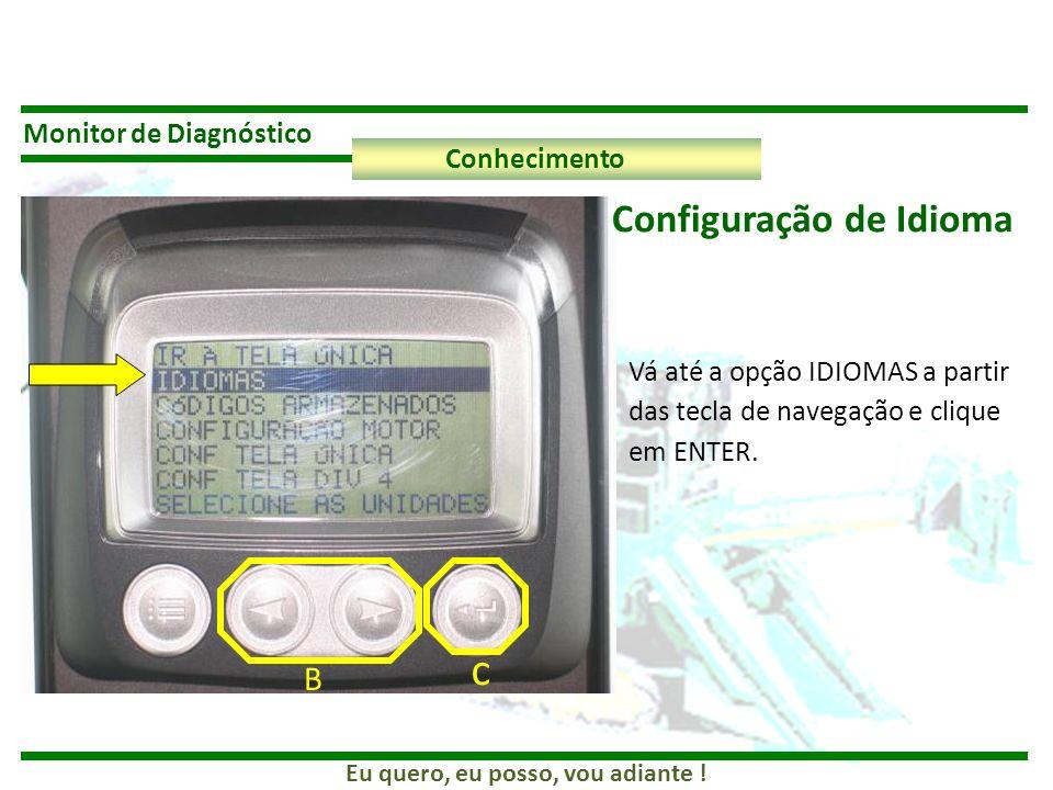 Eu quero, eu posso, vou adiante ! Monitor de Diagnóstico Conhecimento Vá até a opção IDIOMAS a partir das tecla de navegação e clique em ENTER. Config