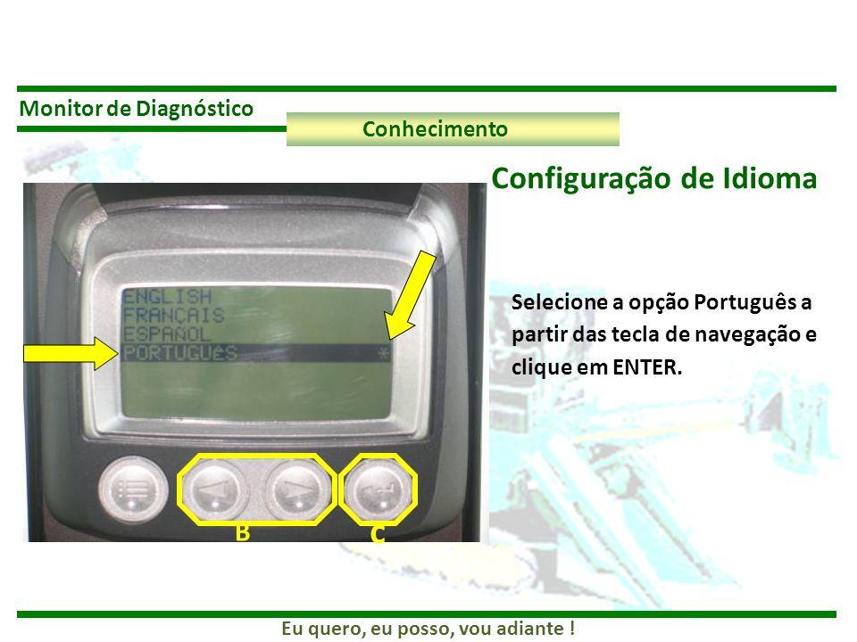 Eu quero, eu posso, vou adiante ! Monitor de Diagnóstico Conhecimento Configuração de Idioma Selecione a opção Português a partir das tecla de navegaç