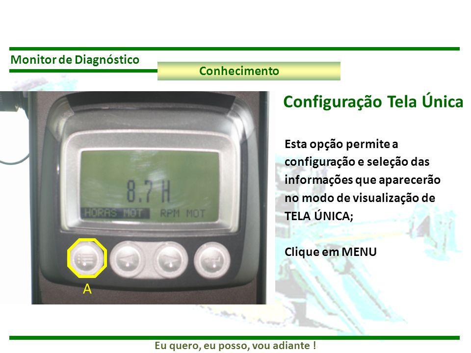 Eu quero, eu posso, vou adiante ! Monitor de Diagnóstico Conhecimento Configuração Tela Única Esta opção permite a configuração e seleção das informaç