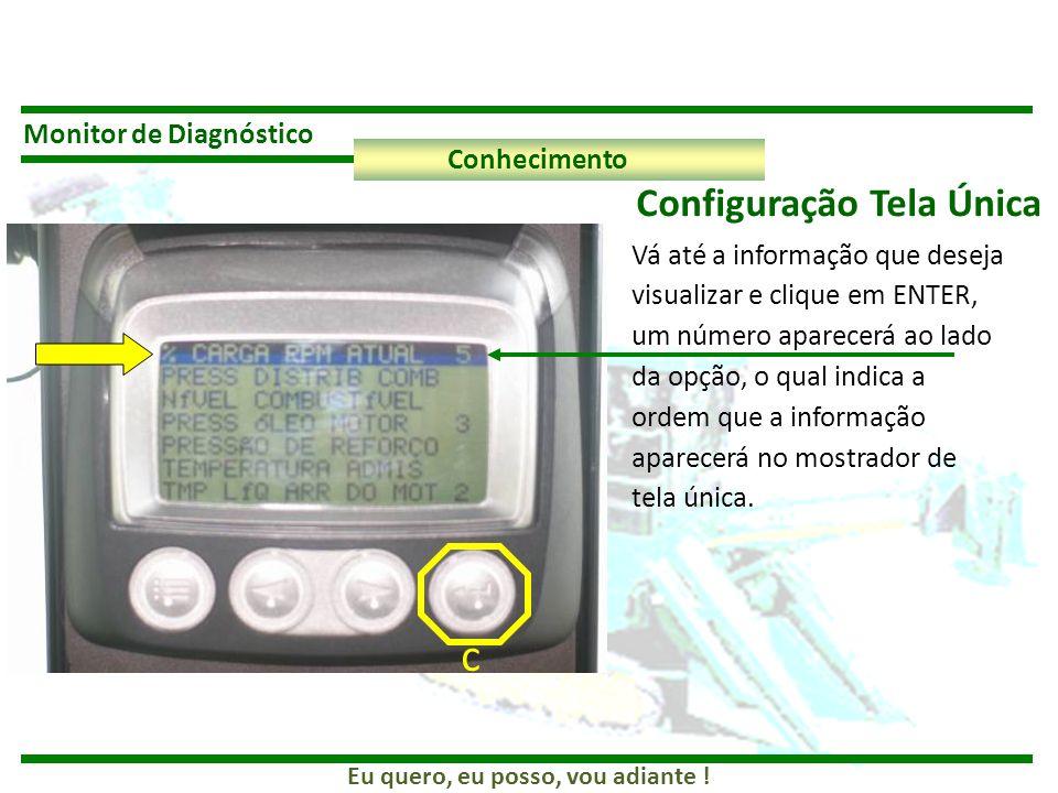 Eu quero, eu posso, vou adiante ! Monitor de Diagnóstico Conhecimento Configuração Tela Única Vá até a informação que deseja visualizar e clique em EN