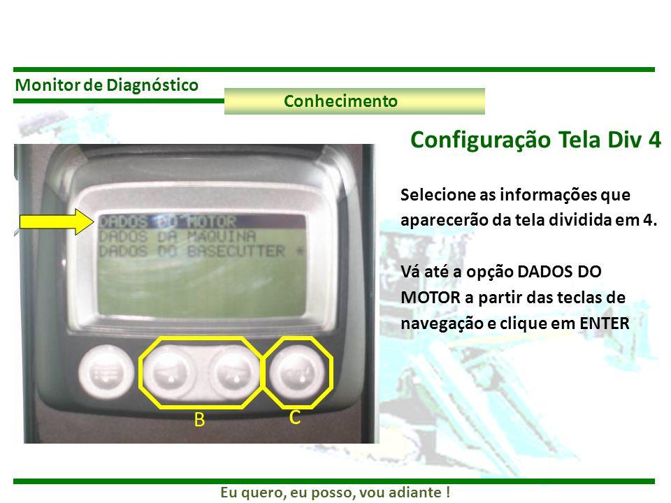 Eu quero, eu posso, vou adiante ! Monitor de Diagnóstico Conhecimento Configuração Tela Div 4 Selecione as informações que aparecerão da tela dividida